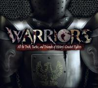 Warriors: All the Truth, Tactics, and Triumphs of History's Greatest Fighters [With Poster]