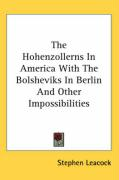 The Hohenzollerns in America with the Bolsheviks in Berlin and Other Impossibilities