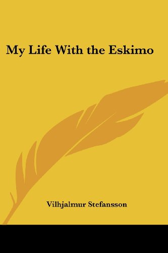 My Life With the Eskimo - Vilhjalmur Stefansson