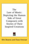 The Lure of Music: Depicting the Human Side of Great Composers with Stories of Their Inspired Creations