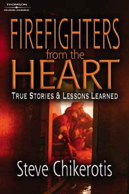 Firefighters from the Heart : True Stories and Lessons Learned - Steve Chikerotis