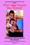 What's Your Pregnant Man Thinking?: A Roadmap for Expectant & New Mothers