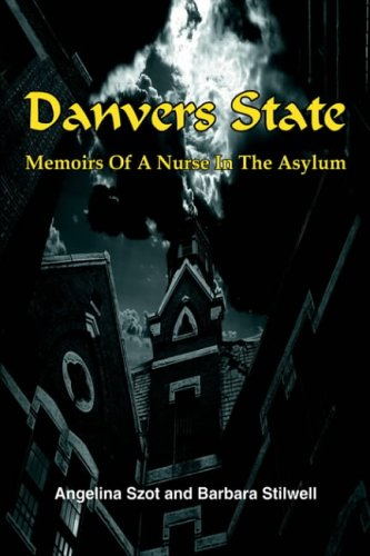 Danvers State: Memoirs of a Nurse in the Asylum - Angelina Szot; Barbara Stilwell