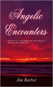 "Angelic Encounters: Psalm 91:11 - ""For He Shall Give His Angels Charge Over Thee to Keep Thee in All Thy Ways"""