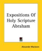 Expositions of Holy Scripture Abraham