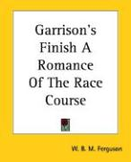 Garrison's Finish a Romance of the Race Course