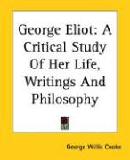 George Eliot: A Critical Study of Her Life, Writings and Philosophy