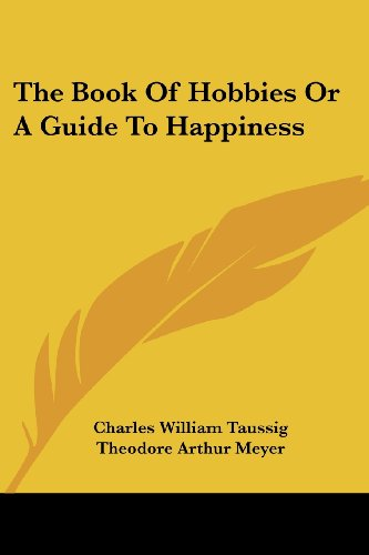 The Book Of Hobbies Or A Guide To Happiness - Charles William Taussig; Theodore Arthur Meyer
