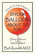Is Your Balloon About To Pop?: Owner's Manual for the Stressed Mind