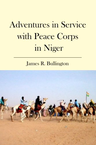 Adventures in Service with Peace Corps in Niger - James R. Bullington
