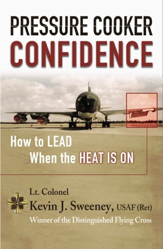 Pressure Cooker Confidence: ....How to LEAD When the Heat is On! - Kevin Sweeney