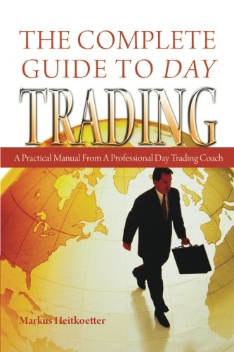 The Complete Guide to Day Trading: A Practical Manual From a Professional Day Trading Coach - Markus Heitkoetter