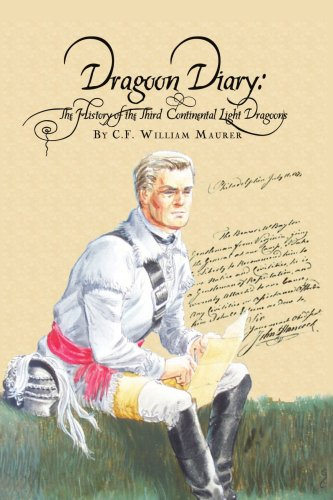 Dragoon Diary: The History of the Third Continental Light Dragoons - C.F. William Maurer