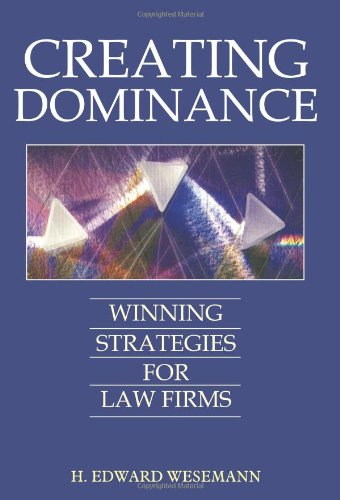 CREATING DOMINANCE: WINNING STRATEGIES FOR LAW FIRMS - Edward Wesemann