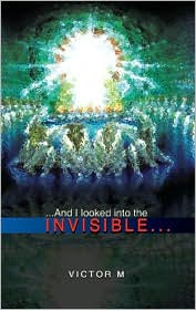 And I Looked Into the Invisible...