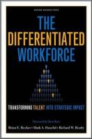 The Differentiated Workforce: What Top Executives Must Know to Go from Pain to Gain