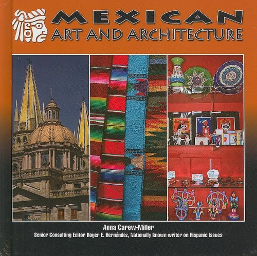 Mexican Art and Architecture (Mexico Beautiful Land, Diverse People) - Anna Carew-Miller