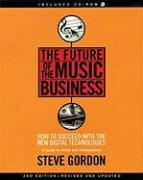 The Future of the Music Business: How to Succeed with the New Digital Technologies