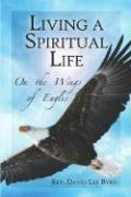 Living a Spiritual Life: On the Wings of Eagles