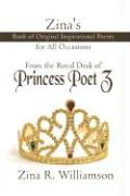 Zina's Book of Original Inspirational Poetry for All Occasions: From the Royal Desk of Princess Poet Z