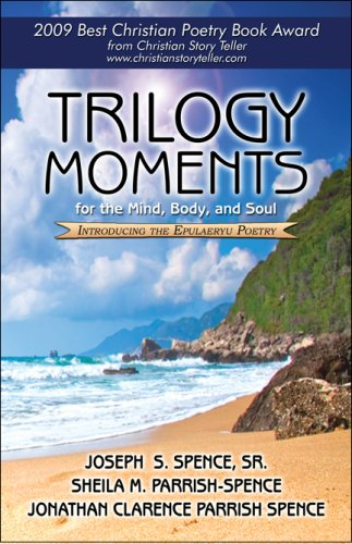 Trilogy Moments for the Mind, Body, and Soul - Joseph S. Spence; Sheila M. Parrish-Spence; Jonathan Clarence Parrish-Spence