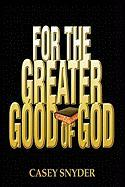 For the Greater Good of God