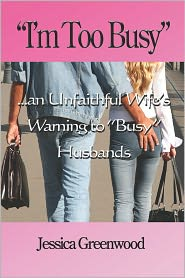 "I'm Too Busy: An Unfaithful Wife's Warning to ""Busy"" Husbands"