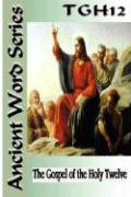 Ancient Word Series: The Gospel of the Holy Twelve