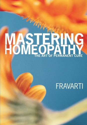 Mastering Homeopathy: The Art of Permanent Cure - Fravarti Breidenbach