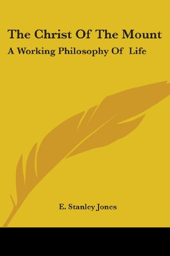 The Christ Of The Mount: A Working Philosophy Of  Life - E. Stanley Jones