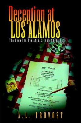 Deception at Los Alamos : The Race for the Atomic Bomb 1940-1945 - A.L. Provost