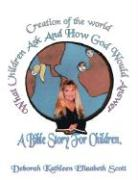 Creation of the World What Children Ask and How God Would Answer: A Bible Story for Children