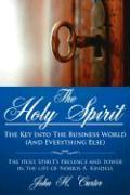 The Holy Spirit: The Key Into the Business World (and Everything Else): The Holy Spirit's Presence and Power in the Life of Norris A. K
