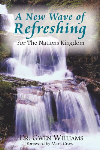 A New Wave of Refreshing: For The Nations Kingdom - Gwendolyn Williams