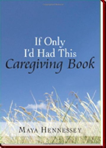 If Only I'd Had This Caregiving Book - Maya Hennessey