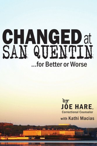 Changed at San Quentin...for Better or Worse - Joe Hare