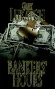 Bankers' Hours: An Exciting Reminiscence of the 1970s When Men Were Men and Savings and Loans Were Solvent
