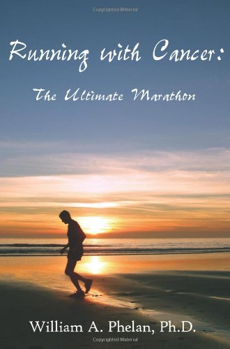 Running with Cancer:: The Ultimate Marathon - William Phelan