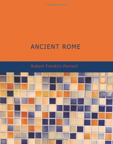 Ancient Rome: from the earliest times down to 476 A. D. - Robert Franklin Pennell