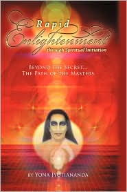 """Rapid Enlightenment Through Spiritual Initiation: Beyond the """"Secret"""" - The Path of the Masters"""