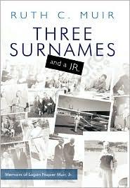 Three Surnames and a JR.: Memoirs of Logan Napier Muir JR.