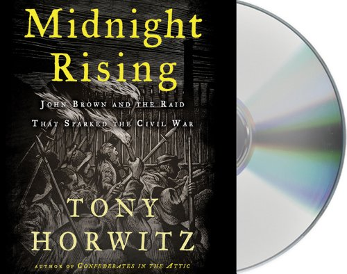 Midnight Rising: John Brown and the Raid That Sparked the Civil War - Tony Horwitz