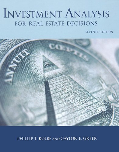Investment Analysis for Real Estate Decisions, 7th Edition - Phillip Kolbe; Gaylon E. Greer