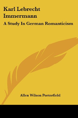 Karl Lebrecht Immermann: A Study In German Romanticism - Allen Wilson Porterfield