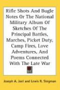 Rifle Shots and Bugle Notes or the National Military Album of Sketches of the Principal Battles, Marches, Picket Duty, Camp Fires, Love Adventures, an
