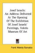 Josef Israels: An Address Delivered at the Opening of the Exhibition of Josef Israels' Paintings, Toledo Museum of Art
