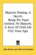 Marjorie Fleming, a Sketch: Being the Paper Entitled, Pet Marjorie, a Story of Child Life Fifty Years Ago.