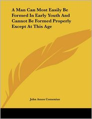 A Man Can Most Easily Be Formed in Early Youth and Cannot Be Formed Properly Except at This Age