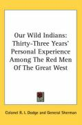 Our Wild Indians: Thirty-Three Years' Personal Experience Among the Red Men of the Great West