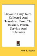 Slavonic Fairy Tales: Collected and Translated from the Russian, Polish, Servian and Bohemian